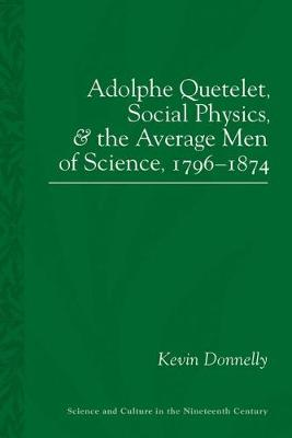 Adolphe Quetelet, Social Physics and the Average Men of Science, 1796-1875 book