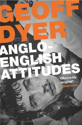 Anglo-English Attitudes by Geoff Dyer