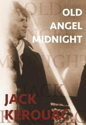 Old Angel Midnight by Jack Kerouac