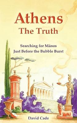 Athens - The Truth: Searching for Manos, Just Before the Bubble Burst book