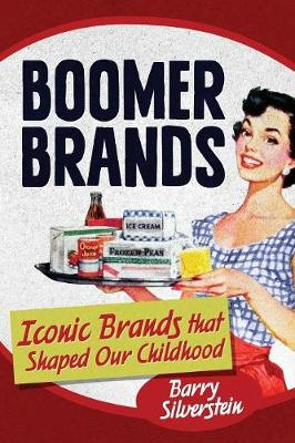 Boomer Brands: Iconic Brands that Shaped Our Childhood by Barry Silverstein