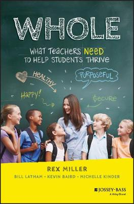 Whole: What Teachers Need to Help Students Thrive by Rex Miller