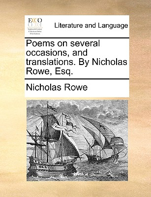 Poems on several occasions, and translations. By Nicholas Rowe, Esq. by Nicholas Rowe