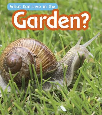 What Can Live in a Garden? by John-Paul Wilkins