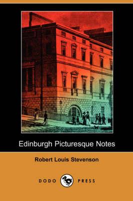 Edinburgh Picturesque Notes (Dodo Press) by Robert Louis Stevenson