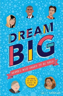 Dream Big! Heroes Who Dared to Be Bold (100 people - 100 ways to change the world) book