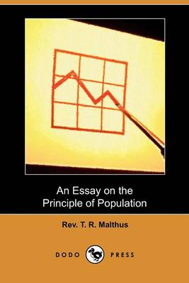 An Essay on the Principle of Population (Dodo Press) by Rev T R Malthus