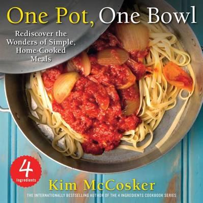 4 Ingredients One Pot, One Bowl by Kim McCosker