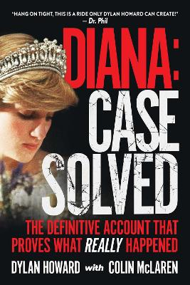 Diana: Case Solved: The Definitive Account That Proves What Really Happened by Dylan Howard