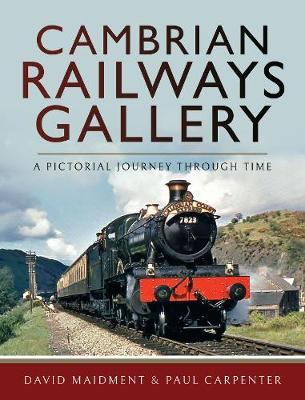 Cambrian Railways Gallery: A Pictorial Journey Through Time by David Maidment
