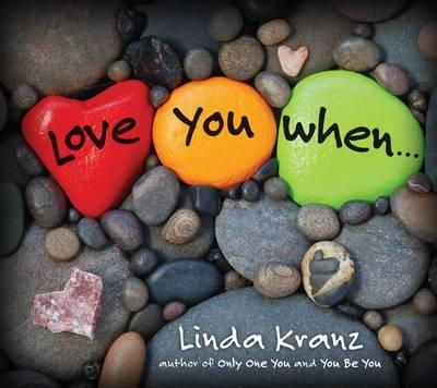 Love You When... by Linda Kranz