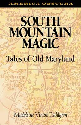 South Mountain Magic: Tales of Old Maryland by Madeleine Vinton Dahlgren