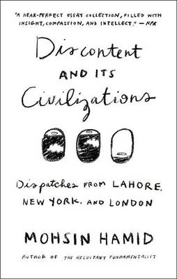 Discontent and Its Civilizations by Mohsin Hamid