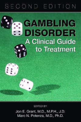 Gambling Disorder: A Clinical Guide to Treatment by Jon E. Grant