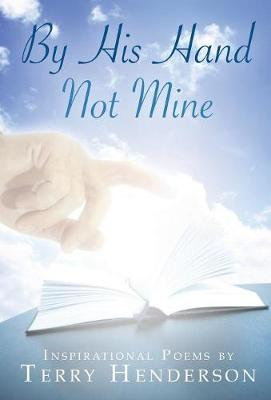 By His Hand Not Mine by Terry Henderson