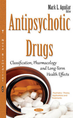 Antipsychotic Drugs by Mark L. Aguilar