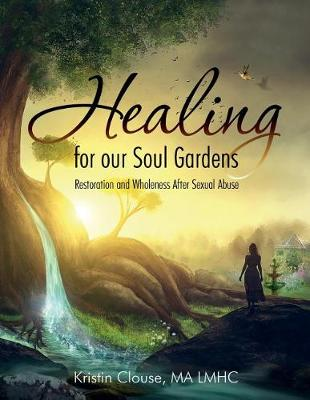 Healing for Our Soul Gardens by Clouse