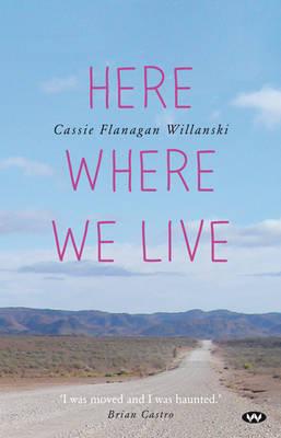 Here Where We Live by Cassie Flanagan Willanski