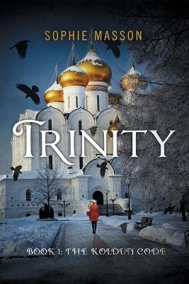 Trinity: The Koldun Code (Book 1) by Sophie Masson