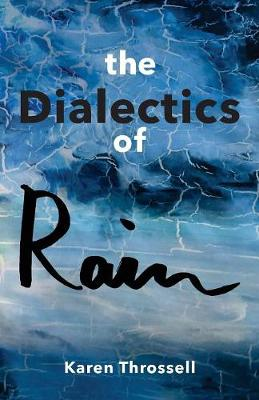The Dialectics of Rain by Karen Throssell