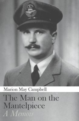 The Man on the Mantlepiece: A Memoir by Marion May Campbell