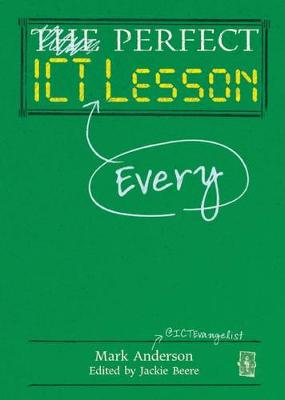 The Perfect ICT Every Lesson by Mark Anderson