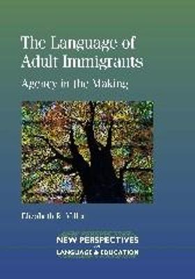 The Language of Adult Immigrants by Elizabeth R. Miller
