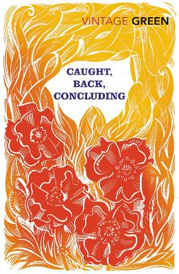 Caught, Back, Concluding by Henry Green