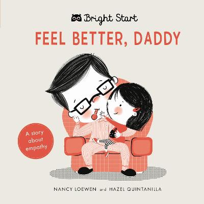 Bright Start - Feel Better Daddy: A story about empathy by Nancy Loewen