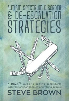 Autism Spectrum Disorder and De-escalation Strategies by Steve Brown