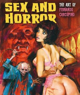 Sex And Horror: The Art Of Fernando Carcupino by Fernando Carcupino