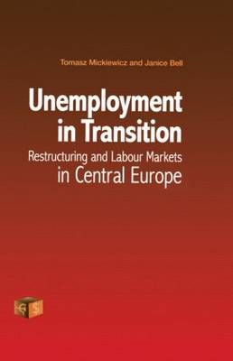 Unemployment in Transition: Restructuring and Labour Markets in Central Europe by Tomasz Mickiewicz