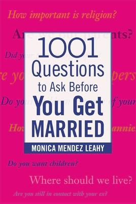 1001 Questions to Ask Before You Get Married by Monica Leahy