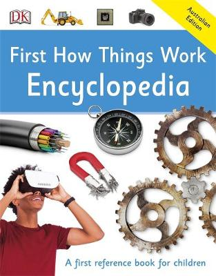 First How Things Work Encyclopedia: First Reference by DK