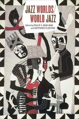 Jazz Worlds/World Jazz by Philip V Bohlman
