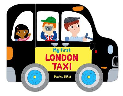 Whizzy Wheels: My First London Taxi by Marion Billet