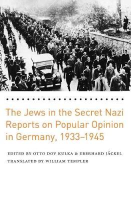 Jews in the Secret Nazi Reports on Popular Opinion in Germany, 1933-1945 by Eberhard Jackel