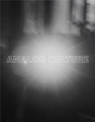 Analog Culture by Robin Kelsey