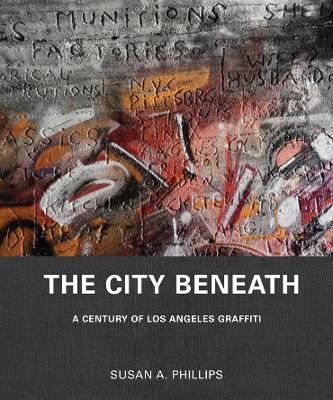 The City Beneath: A Century of Los Angeles Graffiti book
