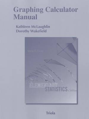 Graphing Calculator Manual for the TI-83 Plus, TI-84 Plus, TI-89 and TI-Nspire for Elementary Statistics by Kathleen McLaughlin
