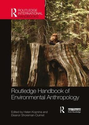 Routledge Handbook of Environmental Anthropology by Helen Kopnina