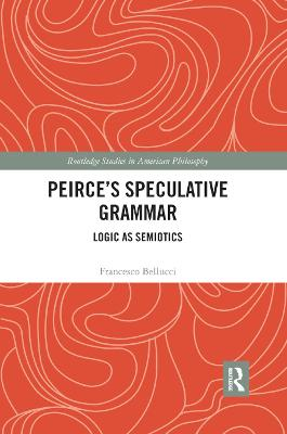 Peirce's Speculative Grammar: Logic as Semiotics book