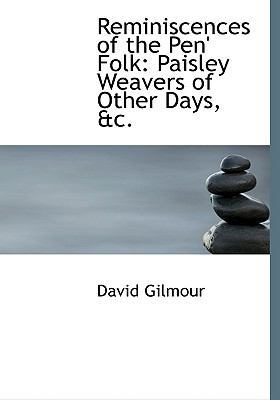Reminiscences of the Pen' Folk: Paisley Weavers of Other Days, AC. (Large Print Edition) by David Gilmour