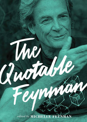Quotable Feynman by Richard P. Feynman