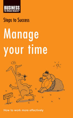 Manage Your Time: How to Work More Effectively by Bloomsbury Publishing