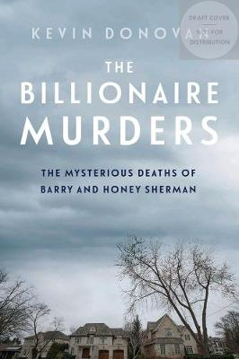The Billionaire Murders: The Mysterious Deaths of Barry and Honey Sherman by Kevin Donovan