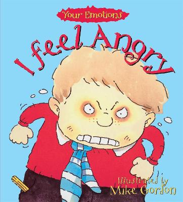 Your Emotions: I Feel Angry by Brian Moses