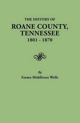 History of Roane County, Tennessee, 1801-1870 by Emma Middleton Wells