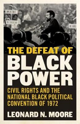 The Defeat of Black Power by Leonard N. Moore