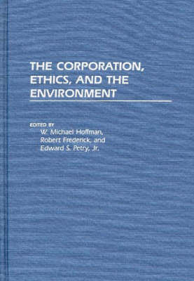 Corporation, Ethics, and the Environment by Edward S. Petry, Jr.